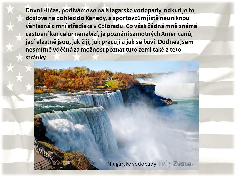 Dovolí-li čas, podíváme se na Niagarské vodopády, odkud je to doslova na dohled do Kanady, a sportovcům jistě neuniknou věhlasná zimní střediska v Coloradu.