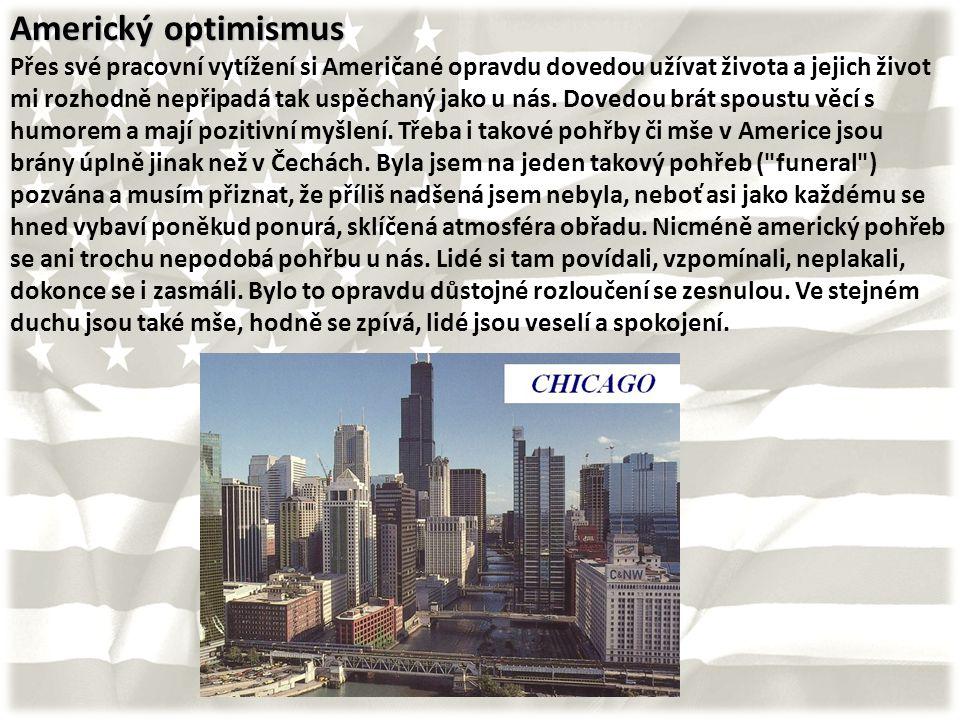 Americký optimismus Přes své pracovní vytížení si Američané opravdu dovedou užívat života a jejich život mi rozhodně nepřipadá tak uspěchaný jako u nás.