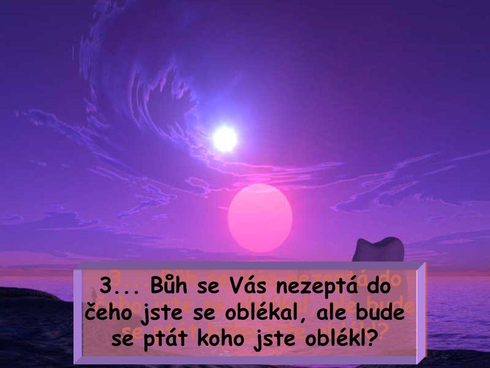 2... Bůh se Vás nezeptá jakou velikost měl Váš dům, ale kolik lidí jste v něm pohostil