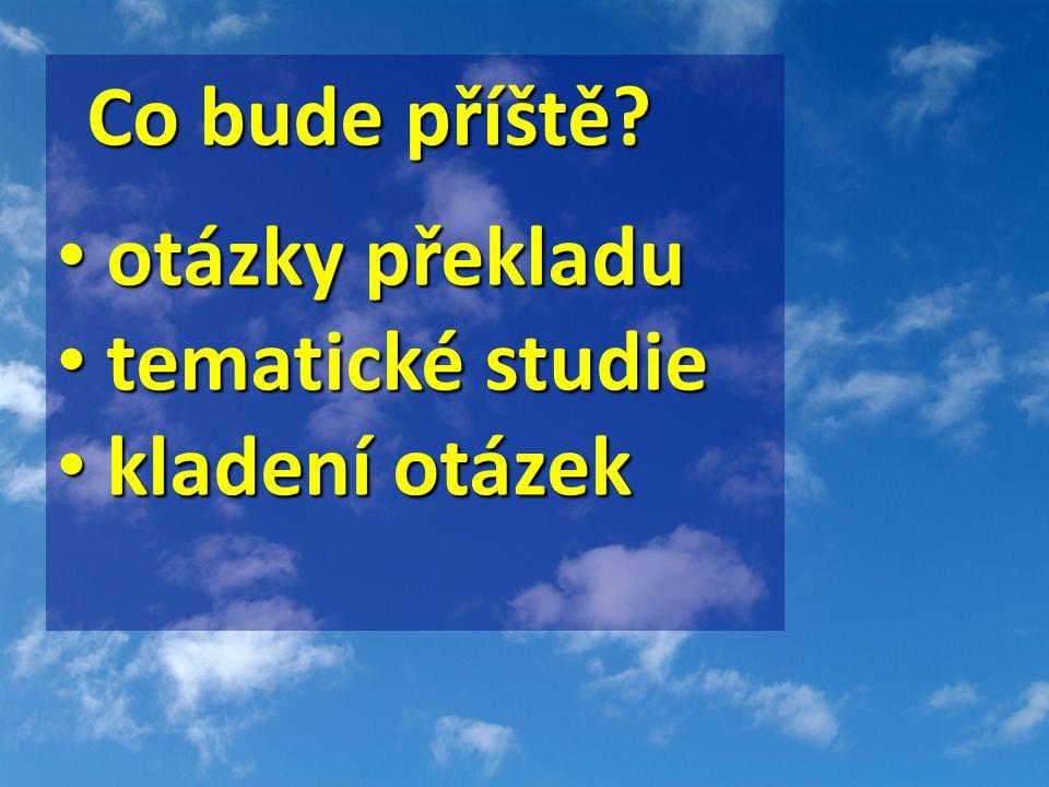 Co bude příště? otázky překladu otázky překladu tematické studie tematické studie kladení otázek kladení otázek