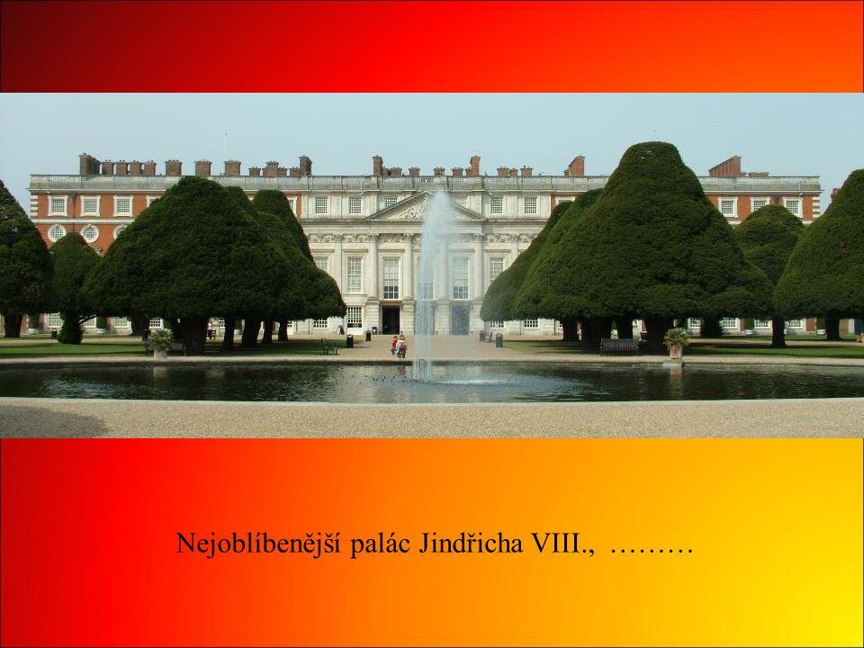 Nejoblíbenější palác Jindřicha VIII., ………