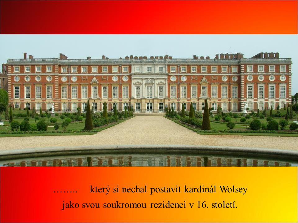 …….. který si nechal postavit kardinál Wolsey jako svou soukromou rezidenci v 16. století.