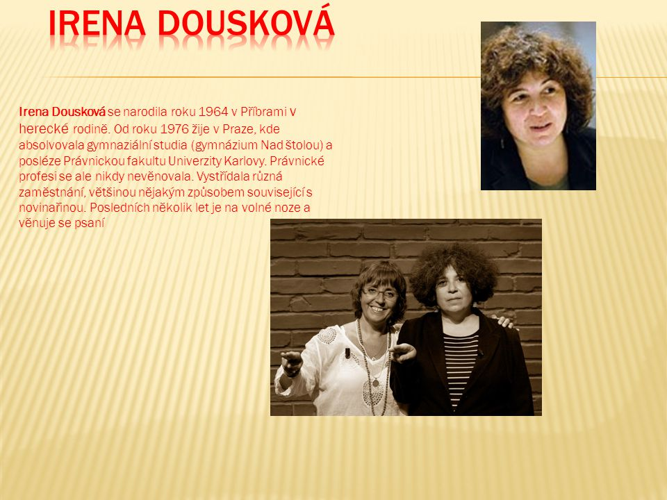 Irena Dousková se narodila roku 1964 v Příbrami v herecké rodině.