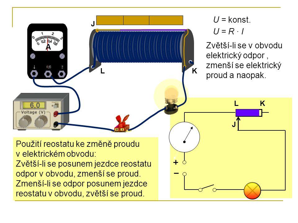 6,0 K L J A KL J U = konst. U = R · I Zvětší-li se v obvodu elektrický odpor, zmenší se elektrický proud a naopak. Použití reostatu ke změně proudu v