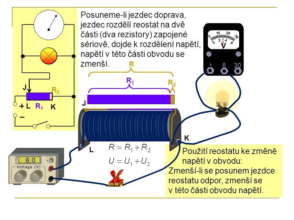 Použití reostatu ke změně napětí v obvodu: Zmenší-li se posunem jezdce reostatu odpor, zmenší se v této části obvodu napětí.
