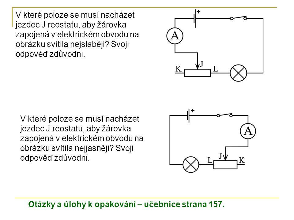 V které poloze se musí nacházet jezdec J reostatu, aby žárovka zapojená v elektrickém obvodu na obrázku svítila nejslaběji? Svoji odpověď zdůvodni. V