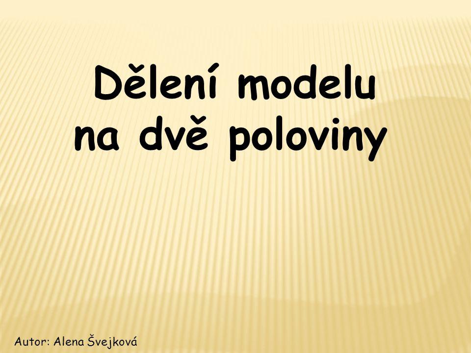 Dělení modelu na dvě poloviny Autor: Alena Švejková