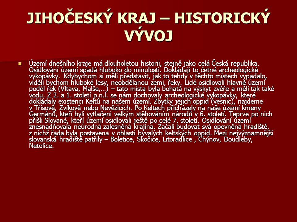 JIHOČESKÝ KRAJ – HISTORICKÝ VÝVOJ Území dnešního kraje má dlouholetou historii, stejně jako celá Česká republika. Osídlování území spadá hluboko do mi