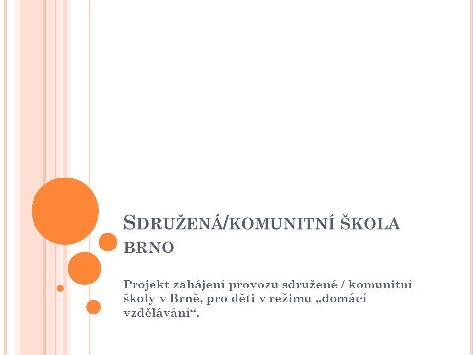 """S DRUŽENÁ / KOMUNITNÍ ŠKOLA BRNO Projekt zahájení provozu sdružené / komunitní školy v Brně, pro děti v režimu """"domácí vzdělávání ."""
