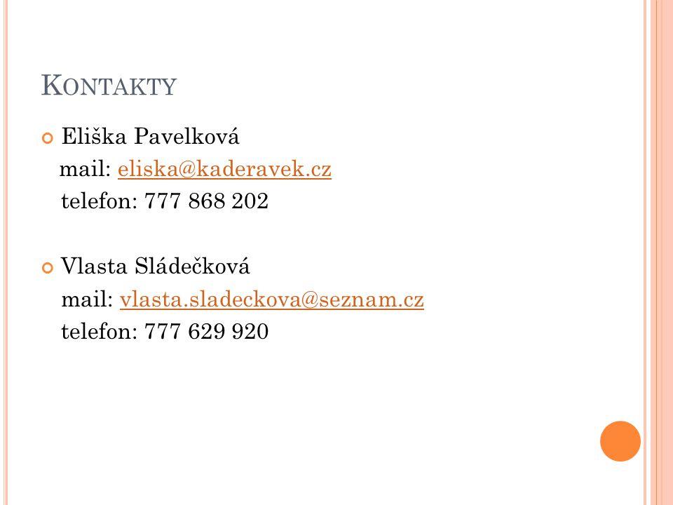 K ONTAKTY Eliška Pavelková mail: eliska@kaderavek.czeliska@kaderavek.cz telefon: 777 868 202 Vlasta Sládečková mail: vlasta.sladeckova@seznam.czvlasta