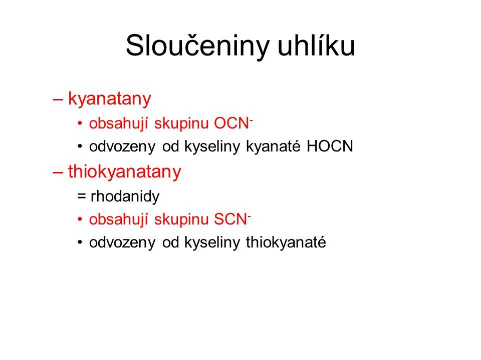 Sloučeniny uhlíku –kyanatany obsahují skupinu OCN - odvozeny od kyseliny kyanaté HOCN –thiokyanatany = rhodanidy obsahují skupinu SCN - odvozeny od ky