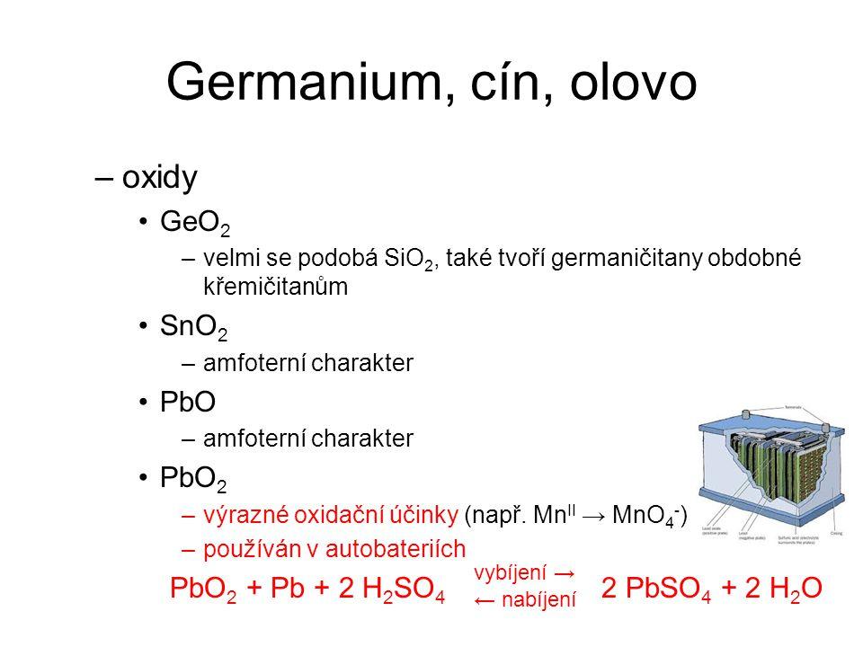 Germanium, cín, olovo –oxidy GeO 2 –velmi se podobá SiO 2, také tvoří germaničitany obdobné křemičitanům SnO 2 –amfoterní charakter PbO –amfoterní charakter PbO 2 –výrazné oxidační účinky (např.