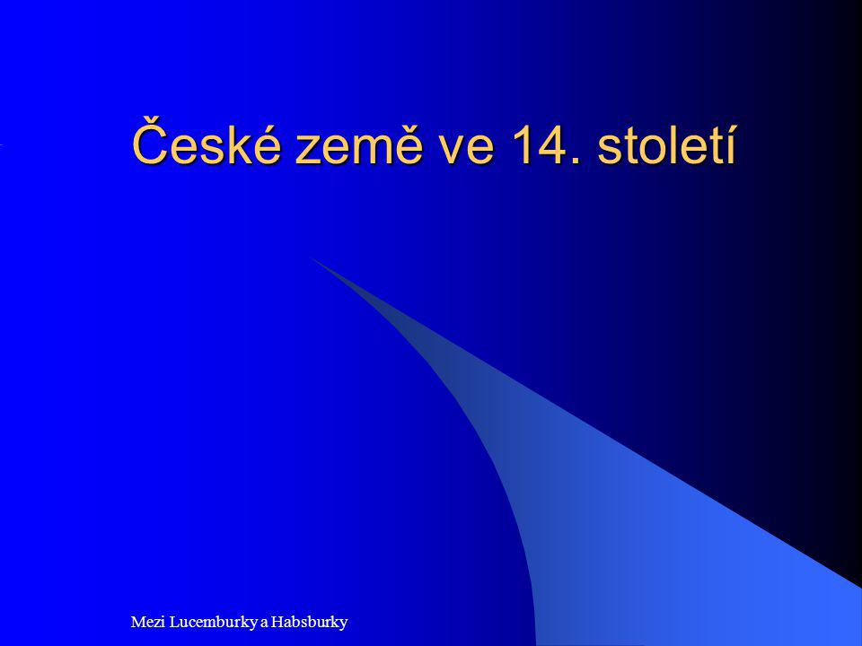 Mezi Lucemburky a Habsburky České země ve 14. století