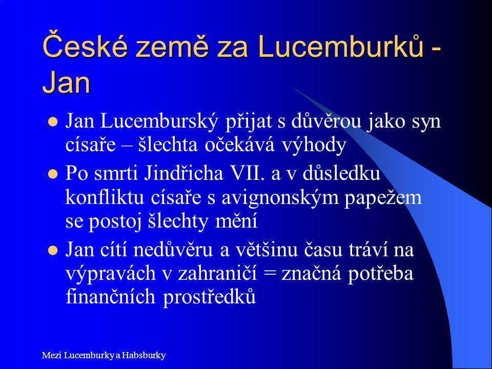 České země za Lucemburků - Jan Jan Lucemburský přijat s důvěrou jako syn císaře – šlechta očekává výhody Po smrti Jindřicha VII. a v důsledku konflikt