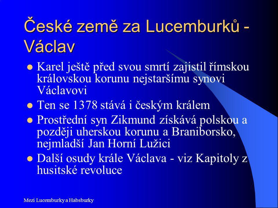 Mezi Lucemburky a Habsburky České země za Lucemburků - Václav Karel ještě před svou smrtí zajistil římskou královskou korunu nejstaršímu synovi Václav