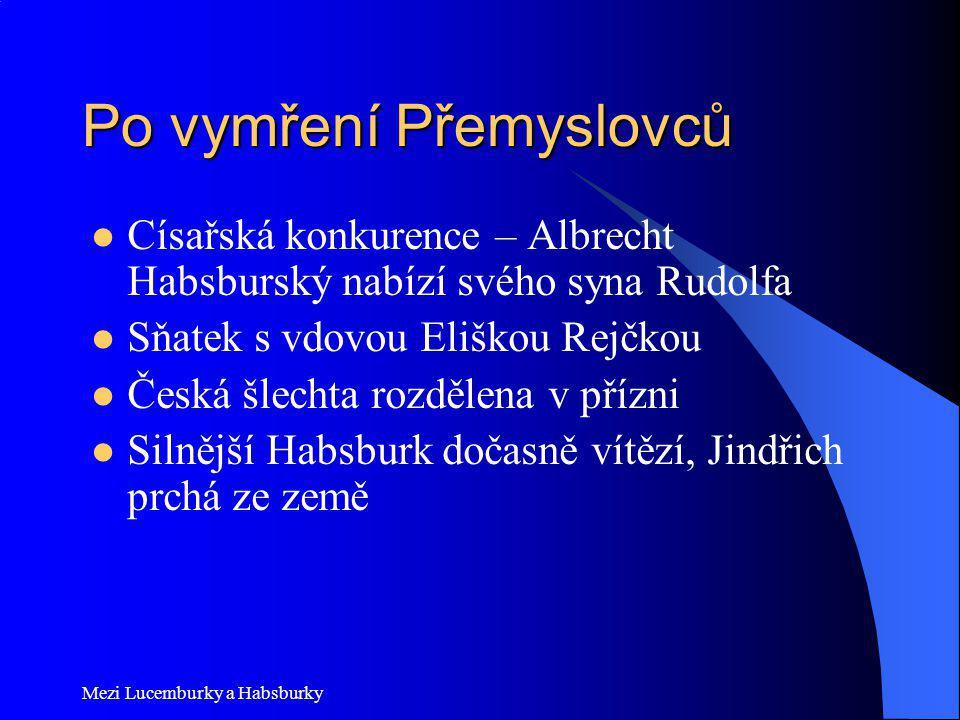 Mezi Lucemburky a Habsburky 1356 Zlatá bula: základní říšský zákon Snaha sjednotit pravidla pro celou Říši (konkurence centralizovaných států, např.