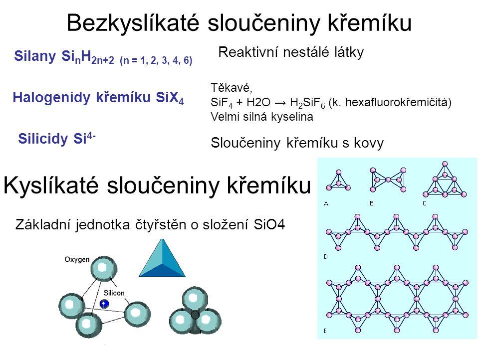 Bezkyslíkaté sloučeniny křemíku Silany Si n H 2n+2 (n = 1, 2, 3, 4, 6) Halogenidy křemíku SiX 4 Silicidy Si 4- Reaktivní nestálé látky Sloučeniny křem