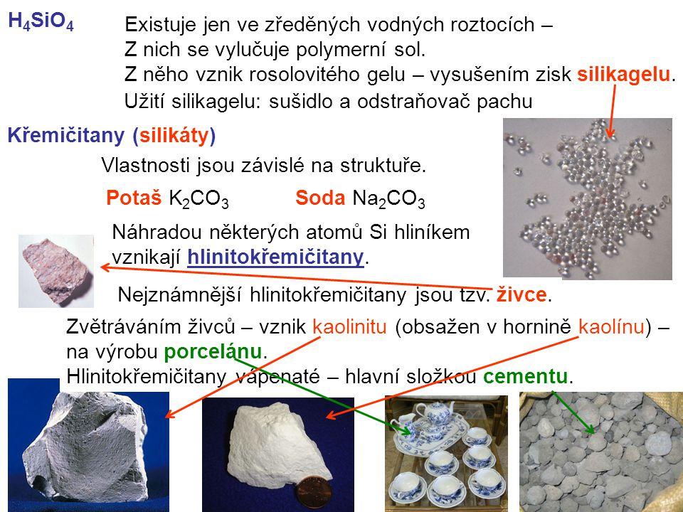 H 4 SiO 4 Křemičitany (silikáty) Existuje jen ve zředěných vodných roztocích – Z nich se vylučuje polymerní sol. Z něho vznik rosolovitého gelu – vysu