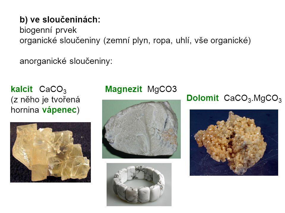 b) ve sloučeninách: biogenní prvek organické sloučeniny (zemní plyn, ropa, uhlí, vše organické) anorganické sloučeniny: kalcitCaCO 3 (z něho je tvořen