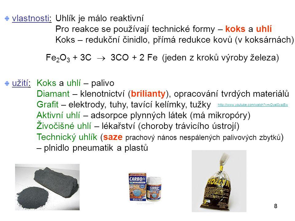 88 vlastnosti:Uhlík je málo reaktivní Pro reakce se používají technické formy – koks a uhlí Koks – redukční činidlo, přímá redukce kovů (v koksárnách)