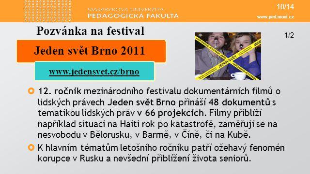 www.ped.muni.cz  12. ročník mezinárodního festivalu dokumentárních filmů o lidských právech Jeden svět Brno přináší 48 dokumentů s tematikou lidských