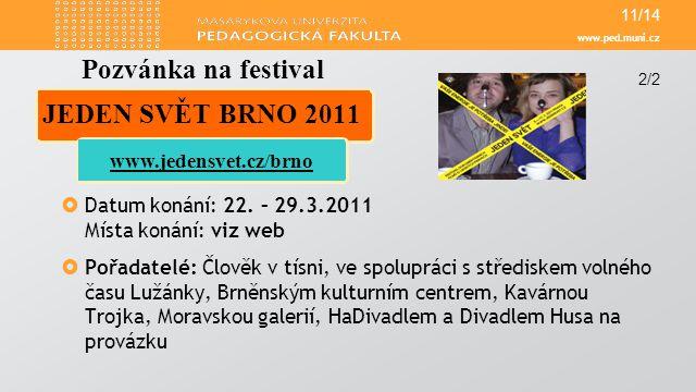 www.ped.muni.cz  Datum konání: 22. – 29.3.2011 Místa konání: viz web  Pořadatelé: Člověk v tísni, ve spolupráci s střediskem volného času Lužánky, B