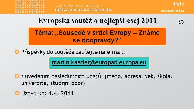 www.ped.muni.cz  Příspěvky do soutěže zasílejte na e-mail:  s uvedením následujících údajů: jméno, adresa, věk, škola/ univerzita, studijní obor) 