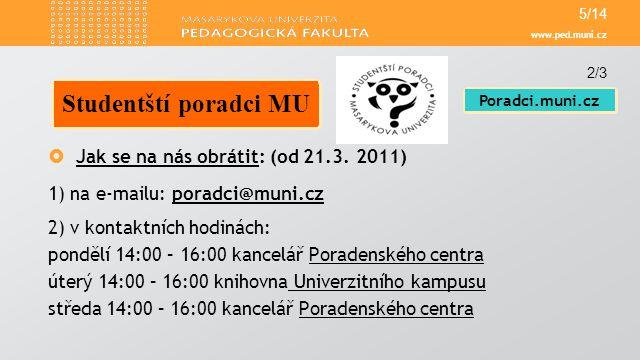 www.ped.muni.cz  Jak se na nás obrátit: (od 21.3. 2011) 1) na e-mailu: poradci@muni.czporadci@muni.cz 2) v kontaktních hodinách: pondělí 14:00 – 16:0
