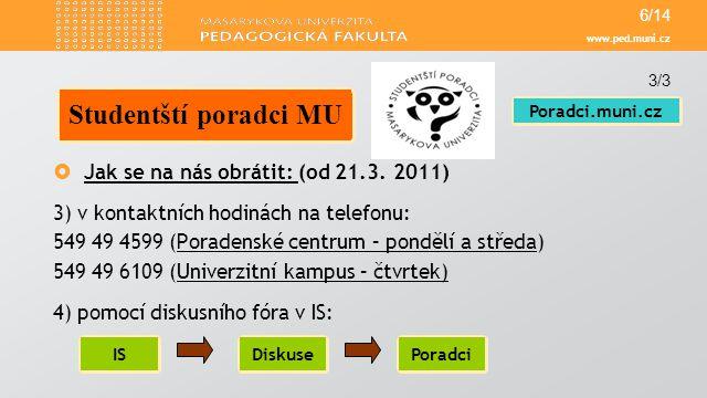 www.ped.muni.cz  Jak se na nás obrátit: (od 21.3. 2011) 3) v kontaktních hodinách na telefonu: 549 49 4599 (Poradenské centrum – pondělí a středa)Por