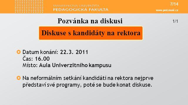 www.ped.muni.cz  Datum konání: 22.3. 2011 Čas: 16.00 Místo: Aula Univerzitního kampusu  Na neformálním setkání kandidáti na rektora nejprve představ