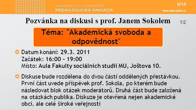 www.ped.muni.cz  Datum konání: 29.3. 2011 Začátek: 16:00 – 19:00 Místo: Aula Fakulty sociálních studií MU, Joštova 10.  Diskuse bude rozdělena do dv
