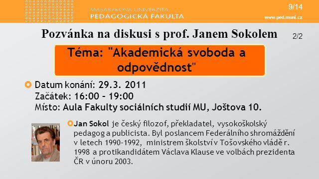 www.ped.muni.cz  Datum konání: 29.3. 2011 Začátek: 16:00 – 19:00 Místo: Aula Fakulty sociálních studií MU, Joštova 10.  Jan Sokol je český filozof,