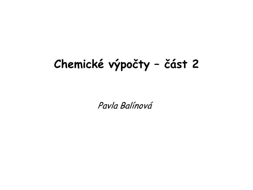 Chemické výpočty – část 2 Pavla Balínová
