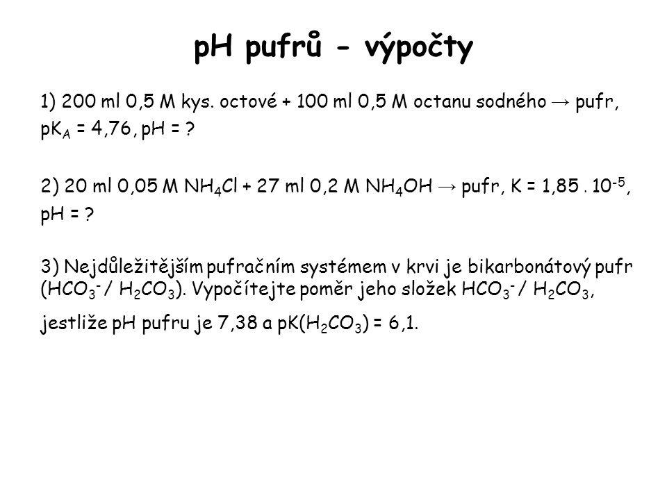 pH pufrů - výpočty 1) 200 ml 0,5 M kys. octové + 100 ml 0,5 M octanu sodného → pufr, pK A = 4,76, pH = ? 2) 20 ml 0,05 M NH 4 Cl + 27 ml 0,2 M NH 4 OH