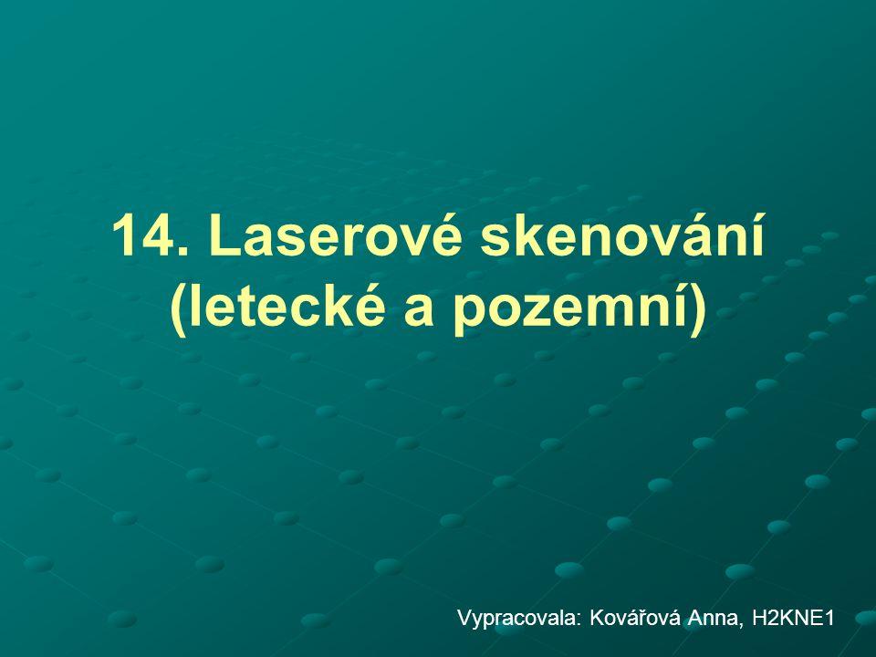14. Laserové skenování (letecké a pozemní) Vypracovala: Kovářová Anna, H2KNE1