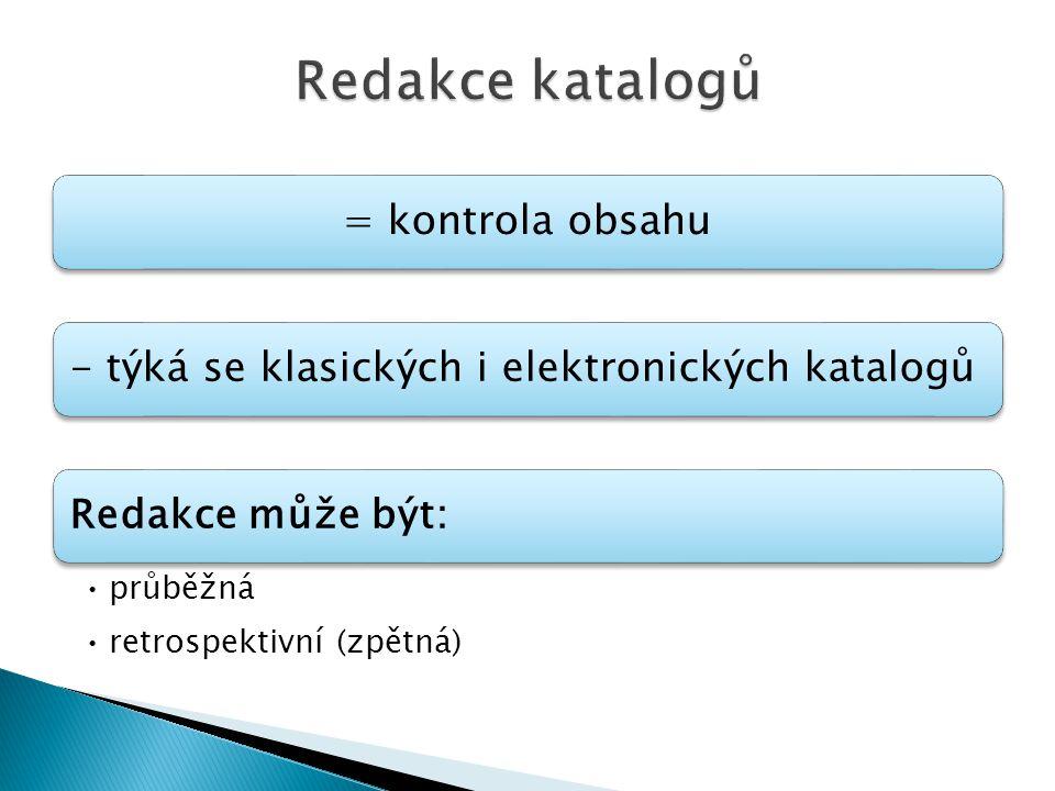 = kontrola obsahu- týká se klasických i elektronických katalogůRedakce může být: průběžná retrospektivní (zpětná)