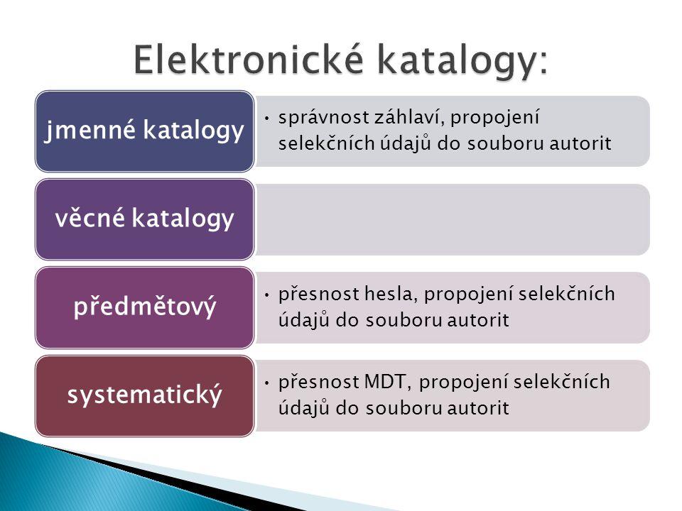 správnost záhlaví, propojení selekčních údajů do souboru autorit jmenné katalogyvěcné katalogy přesnost hesla, propojení selekčních údajů do souboru autorit předmětový přesnost MDT, propojení selekčních údajů do souboru autorit systematický