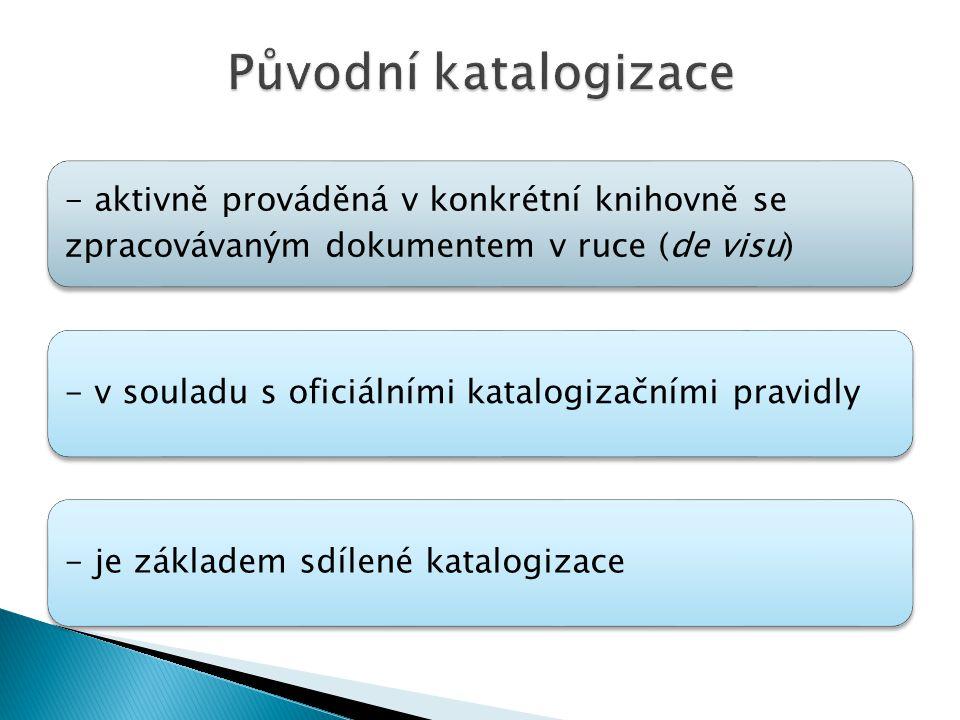 - aktivně prováděná v konkrétní knihovně se zpracovávaným dokumentem v ruce (de visu) - v souladu s oficiálními katalogizačními pravidly- je základem sdílené katalogizace