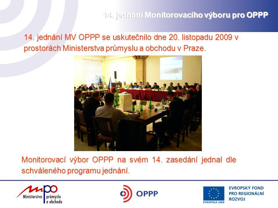14. jednání Monitorovacího výboru pro OPPP 14. jednání MV OPPP se uskutečnilo dne 20. listopadu 2009 v prostorách Ministerstva průmyslu a obchodu v Pr
