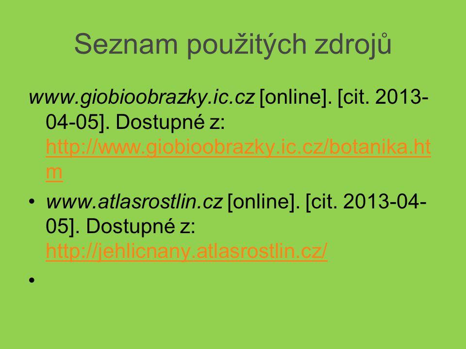 Seznam použitých zdrojů www.giobioobrazky.ic.cz [online]. [cit. 2013- 04-05]. Dostupné z: http://www.giobioobrazky.ic.cz/botanika.ht m http://www.giob