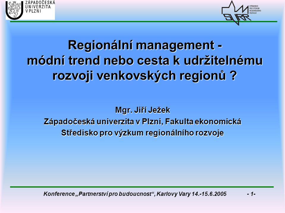 """Konference """"Partnerství pro budoucnost , Karlovy Vary 14.-15.6.2005 - 1- Regionální management - módní trend nebo cesta k udržitelnému rozvoji venkovských regionů ."""