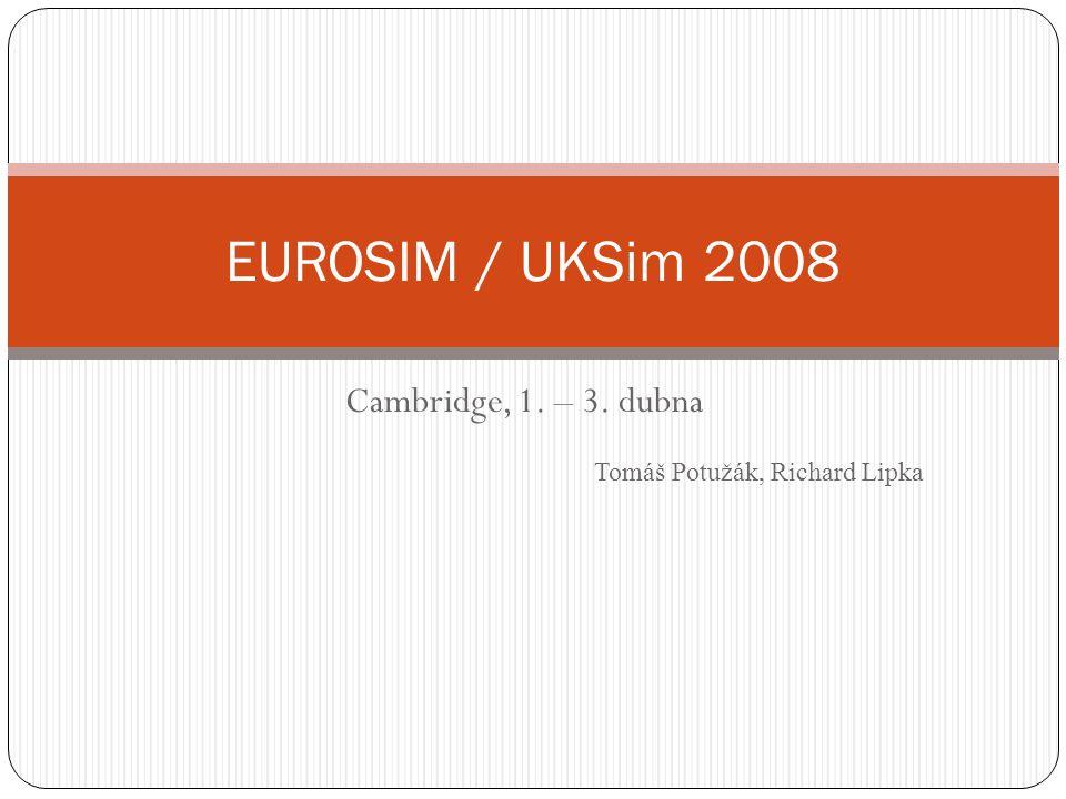 Cambridge, 1. – 3. dubna EUROSIM / UKSim 2008 Tomáš Potužák, Richard Lipka