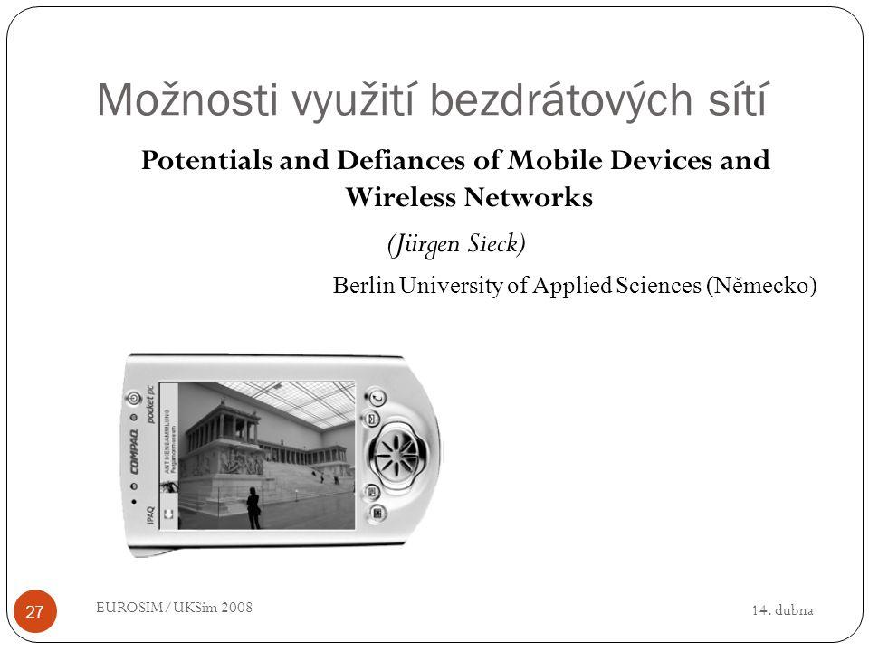 14. dubna EUROSIM/UKSim 2008 27 Možnosti využití bezdrátových sítí Potentials and Defiances of Mobile Devices and Wireless Networks (Jürgen Sieck) Ber