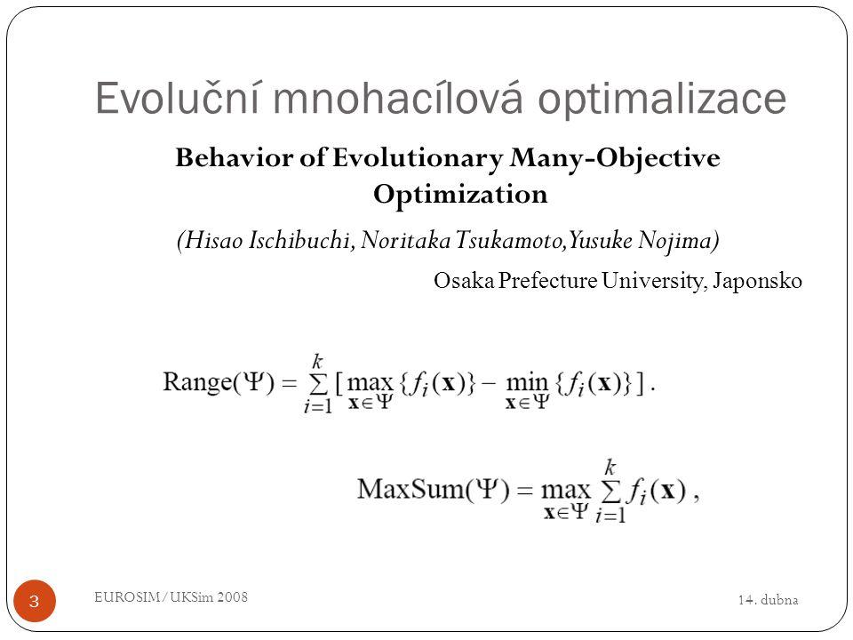 14. dubna EUROSIM/UKSim 2008 3 Evoluční mnohacílová optimalizace Behavior of Evolutionary Many-Objective Optimization (Hisao Ischibuchi, Noritaka Tsuk