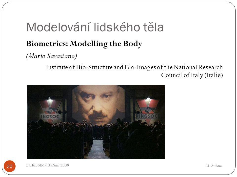 14. dubna EUROSIM/UKSim 2008 30 Modelování lidského těla Biometrics: Modelling the Body (Mario Savastano) Institute of Bio-Structure and Bio-Images of
