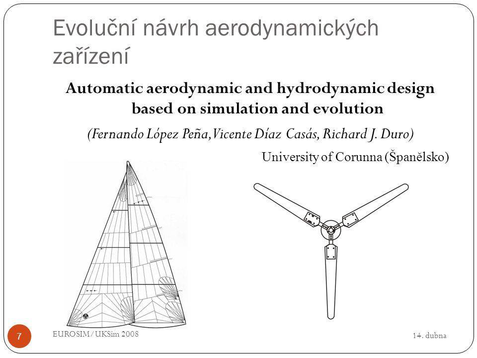 14. dubna EUROSIM/UKSim 2008 7 Evoluční návrh aerodynamických zařízení Automatic aerodynamic and hydrodynamic design based on simulation and evolution