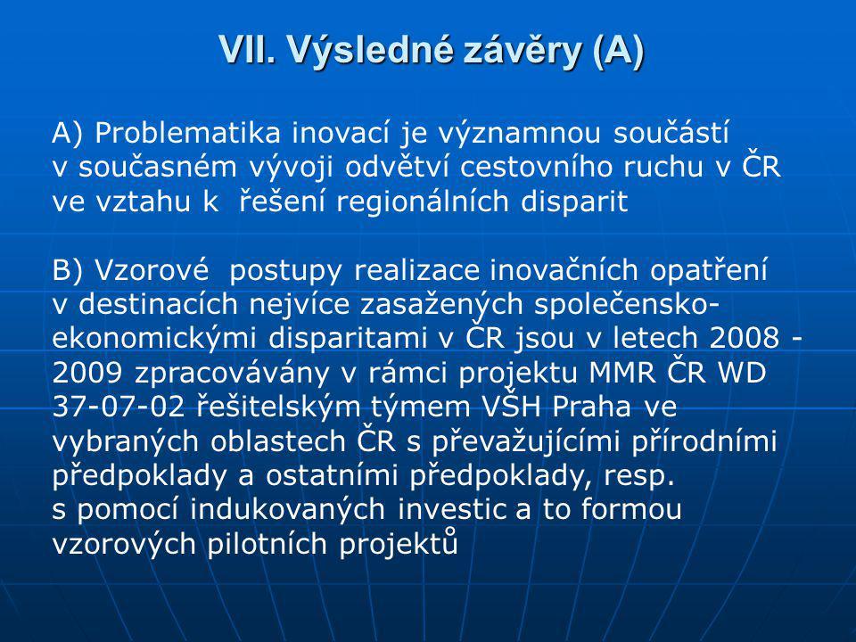 A) Problematika inovací je významnou součástí v současném vývoji odvětví cestovního ruchu v ČR ve vztahu k řešení regionálních disparit B) Vzorové pos