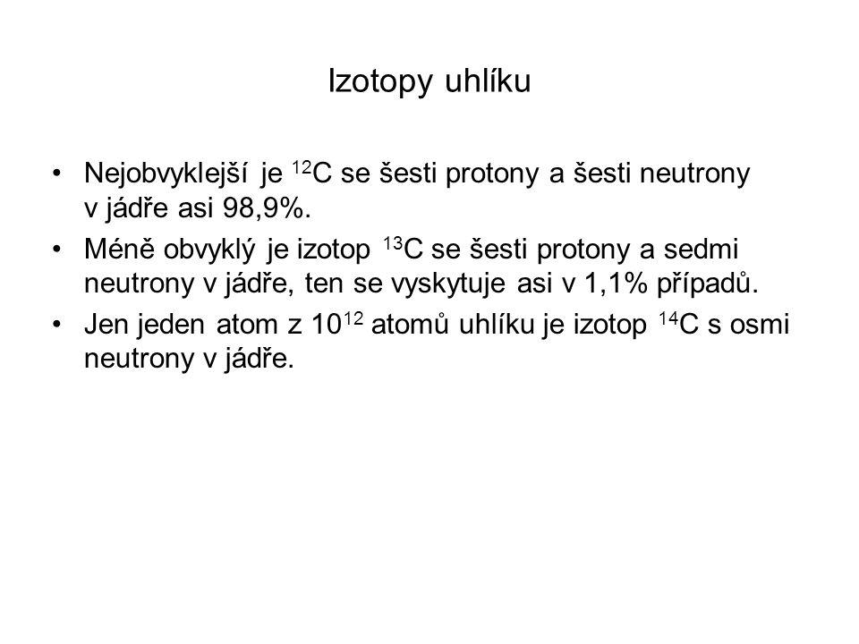 Izotopy uhlíku Nejobvyklejší je 12 C se šesti protony a šesti neutrony v jádře asi 98,9%. Méně obvyklý je izotop 13 C se šesti protony a sedmi neutron