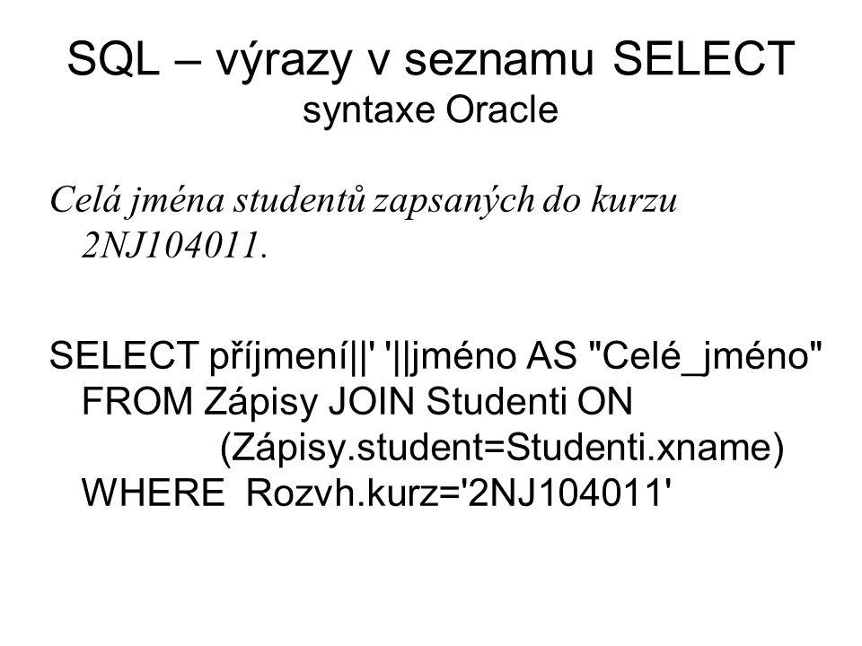 SQL – podmínky ve WHERE Kdo zapsaný do kurzu 2NJ104011 není z informatiky nebo z nějakého vyššího ročníku.