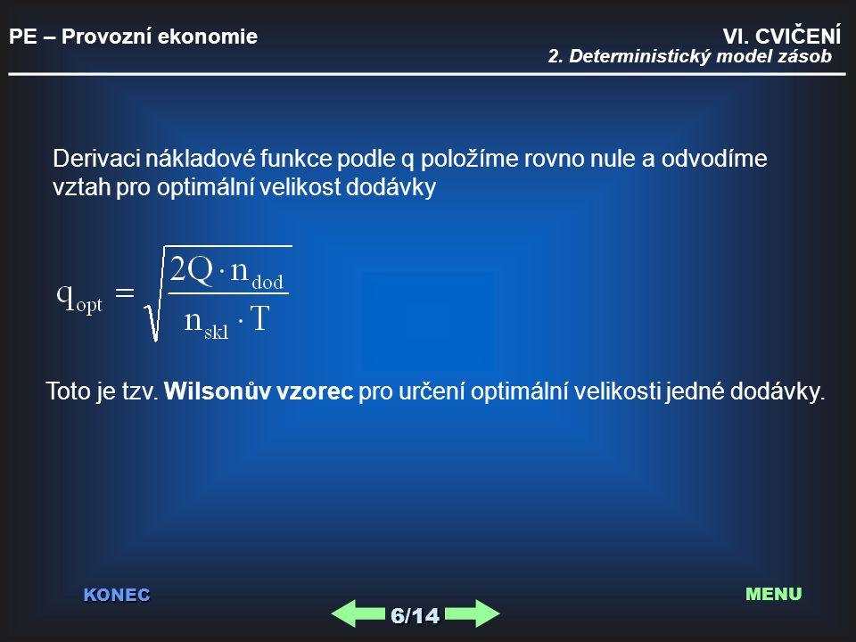 PE – Provozní ekonomie VI. CVIČENÍ _________________________________________ KONEC 6/14 MENU Derivaci nákladové funkce podle q položíme rovno nule a o